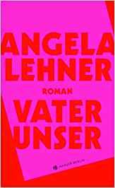 Dialogstarkes Debüt – Angela Lehners Vater Unser