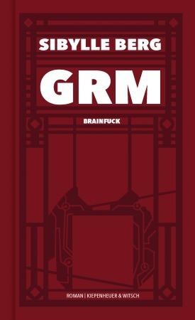 Bleibt es dabei? Drei Monologe über das Buch von Sibylle Berg: GRM. BRAINFUCK