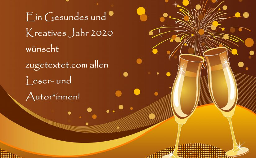 zugetextet.com wünscht allen Leser- und Autor*innen, alle Freunden und Unterstützern ein Gutes und Gesundes Neues Jahr!