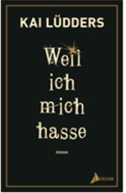 Kai Lüdders: Weil ich mich hasse. Roman