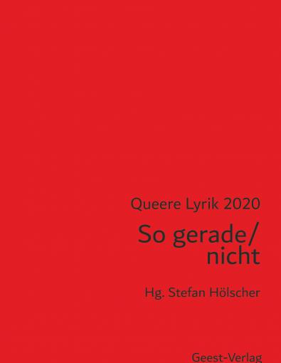 Queere Lyrik 2020 - So gerade / nicht, herausgegeben von Stefan Hölscher, Geest-Verlag, Vechta 2020