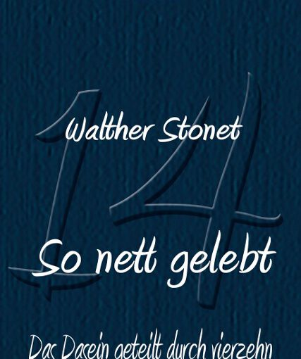 NEU: So nett gelebt – Das Dasein geteilt durch vierzehn – Sonettband von Walther Stonet